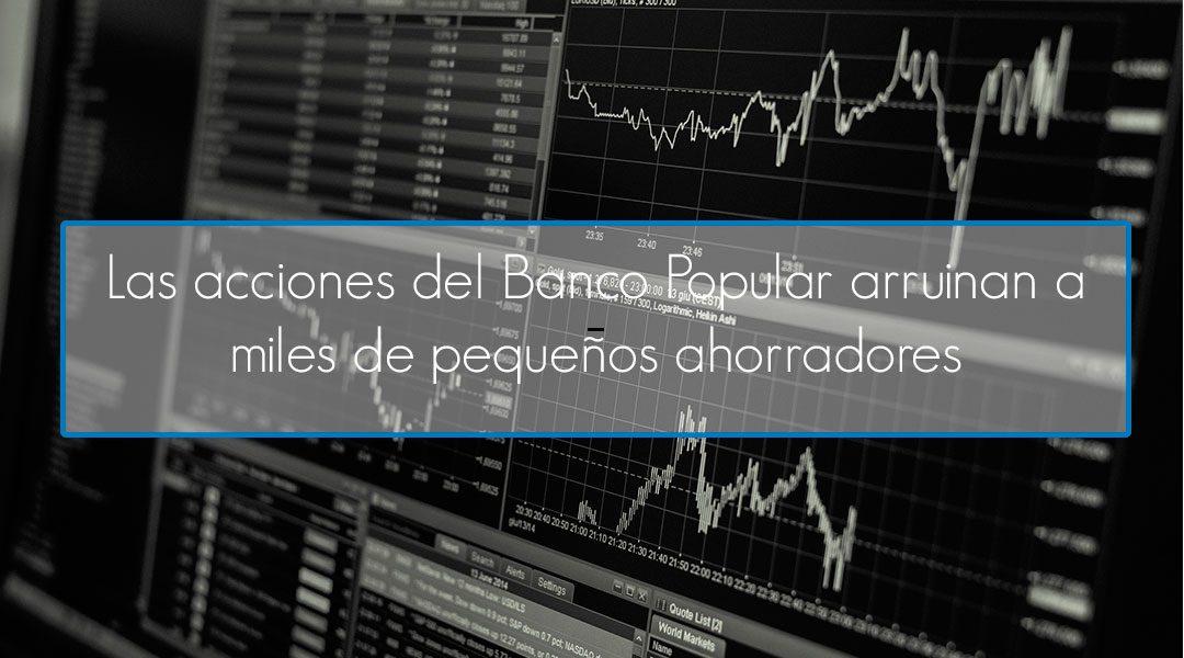 Las acciones del Banco Popular arruinan a miles de pequeños ahorradores